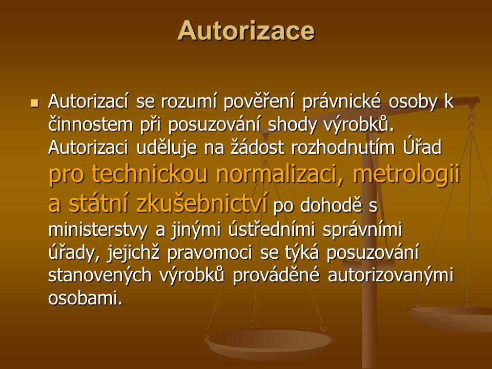 Autorizace Autorizací se rozumí pověření právnické osoby k činnostem při posuzování shody výrobků.