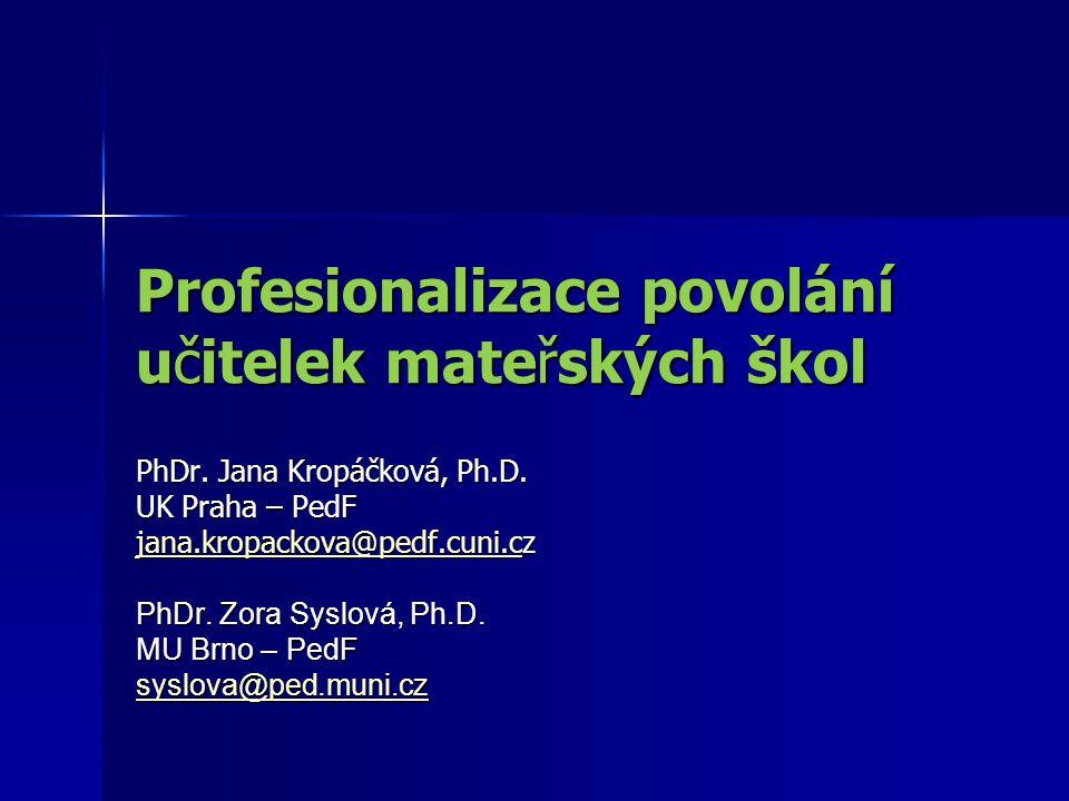Profesionalizace povolání učitelek mateřských škol PhDr. Jana Kropáčková, Ph.D. UK Praha – PedF jana.kropackova@pedf.cuni.cjana.kropackova@pedf.cuni.c
