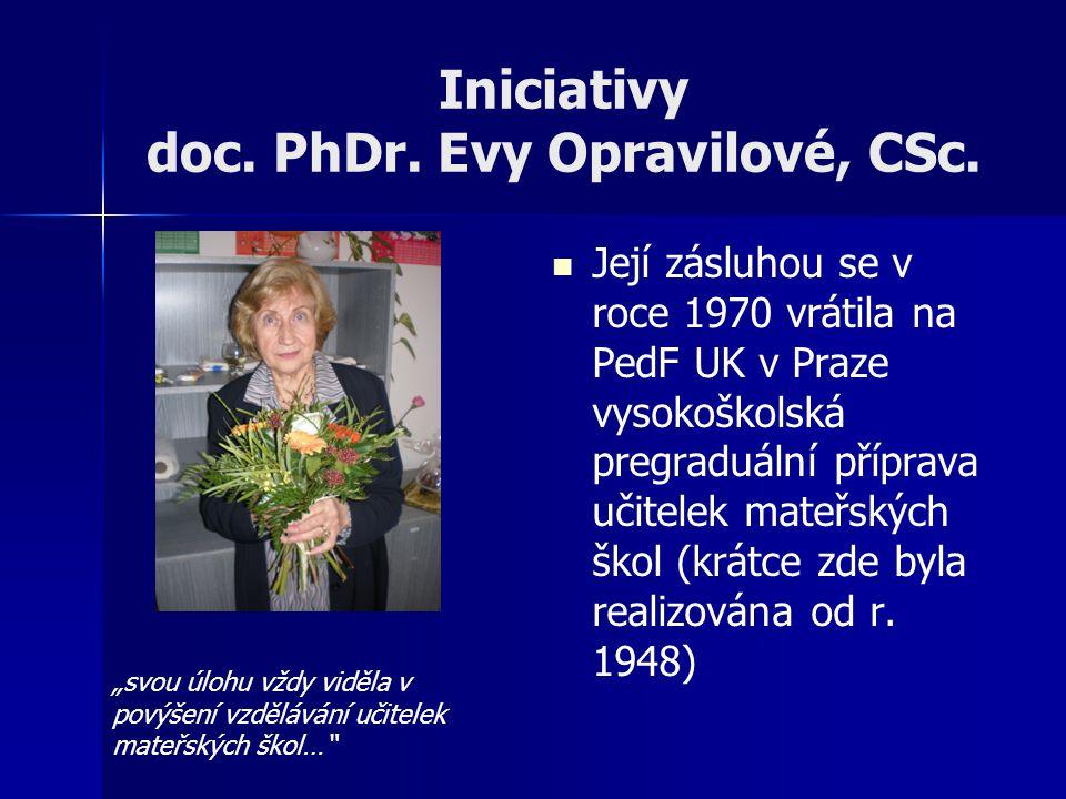 Iniciativy doc. PhDr. Evy Opravilové, CSc. Její zásluhou se v roce 1970 vrátila na PedF UK v Praze vysokoškolská pregraduální příprava učitelek mateřs