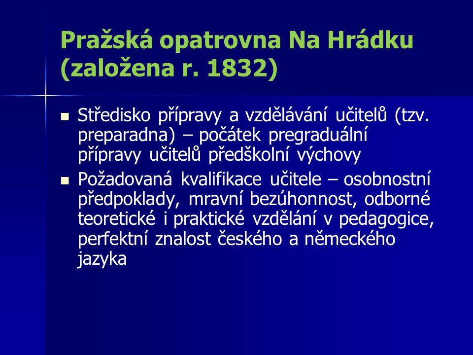 Pražská opatrovna Na Hrádku (založena r. 1832) Středisko přípravy a vzdělávání učitelů (tzv. preparadna) – počátek pregraduální přípravy učitelů předš