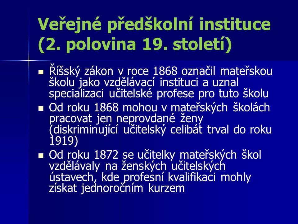 Veřejné předškolní instituce (2. polovina 19. století) Říšský zákon v roce 1868 označil mateřskou školu jako vzdělávací instituci a uznal specializaci