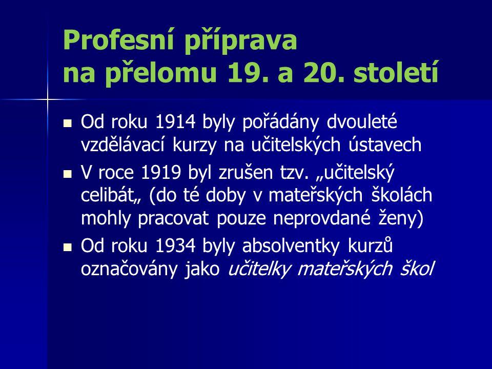 Profesní příprava na přelomu 19. a 20. století Od roku 1914 byly pořádány dvouleté vzdělávací kurzy na učitelských ústavech V roce 1919 byl zrušen tzv