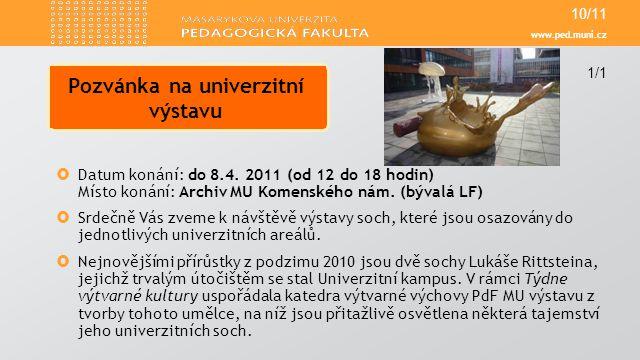 www.ped.muni.cz  Datum konání: do 8.4. 2011 (od 12 do 18 hodin) Místo konání: Archiv MU Komenského nám. (bývalá LF)  Srdečně Vás zveme k návštěvě vý