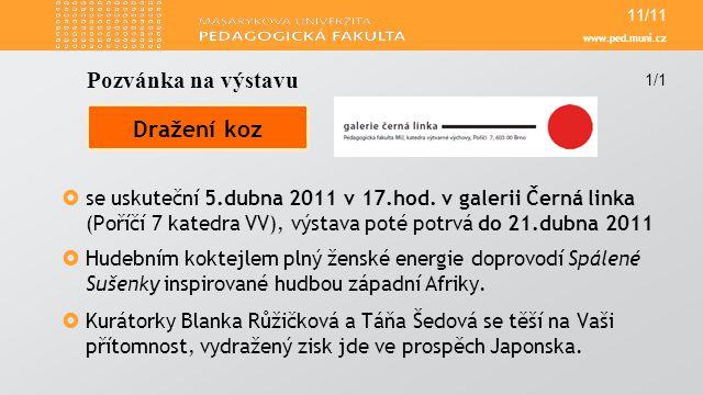 www.ped.muni.cz  se uskuteční 5.dubna 2011 v 17.hod. v galerii Černá linka (Poříčí 7 katedra VV), výstava poté potrvá do 21.dubna 2011  Hudebním kok