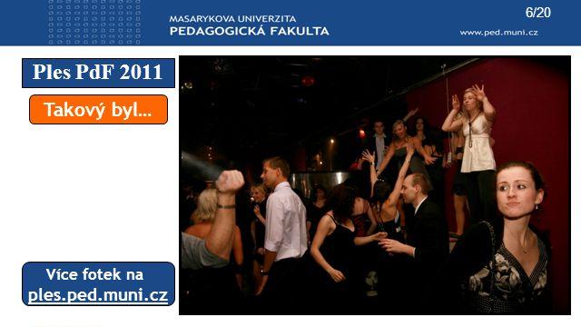 Ples PdF 2011 6/20 Takový byl… Více fotek na ples.ped.muni.cz