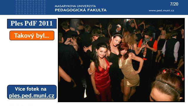 Ples PdF 2011 7/20 Takový byl… Více fotek na ples.ped.muni.cz
