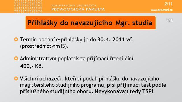 www.ped.muni.cz  Termín podání e-přihlášky je do 30.4. 2011 vč. (prostřednictvím IS).  Administrativní poplatek za přijímací řízení činí 400,- Kč. 