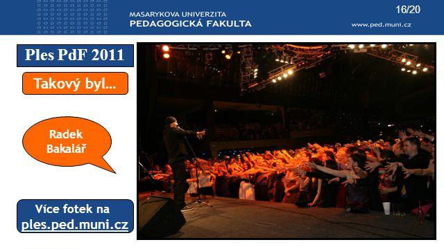 Ples PdF 2011 16/20 Takový byl… Více fotek na ples.ped.muni.cz Radek Bakalář