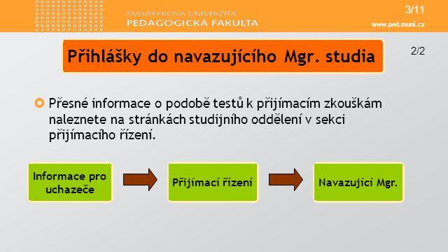 www.ped.muni.cz  Přesné informace o podobě testů k přijímacím zkouškám naleznete na stránkách studijního oddělení v sekci přijímacího řízení. Přihláš