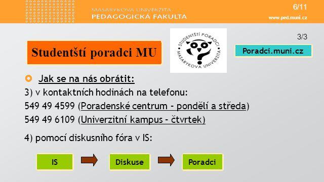 www.ped.muni.cz  Jak se na nás obrátit: 3) v kontaktních hodinách na telefonu: 549 49 4599 (Poradenské centrum – pondělí a středa)Poradenské centrum
