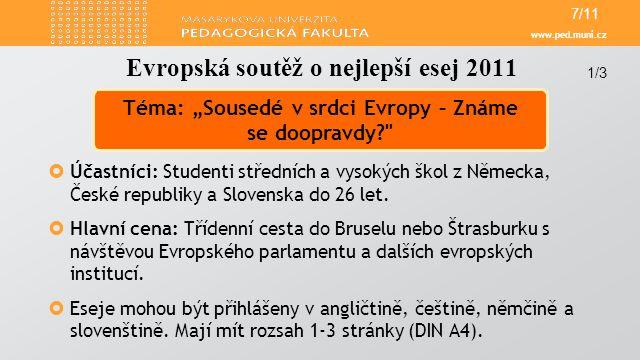 www.ped.muni.cz  Účastníci: Studenti středních a vysokých škol z Německa, České republiky a Slovenska do 26 let.  Hlavní cena: Třídenní cesta do Bru