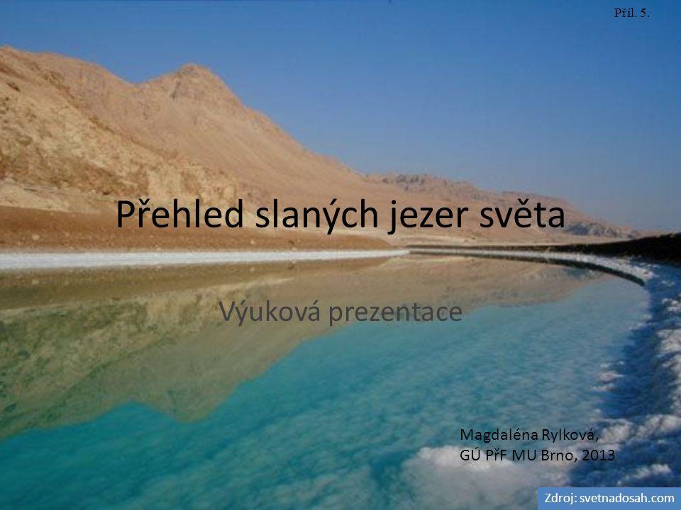 Přehled slaných jezer světa Výuková prezentace Magdaléna Rylková, GÚ PřF MU Brno, 2013 Příl. 5. Zdroj: svetnadosah.com