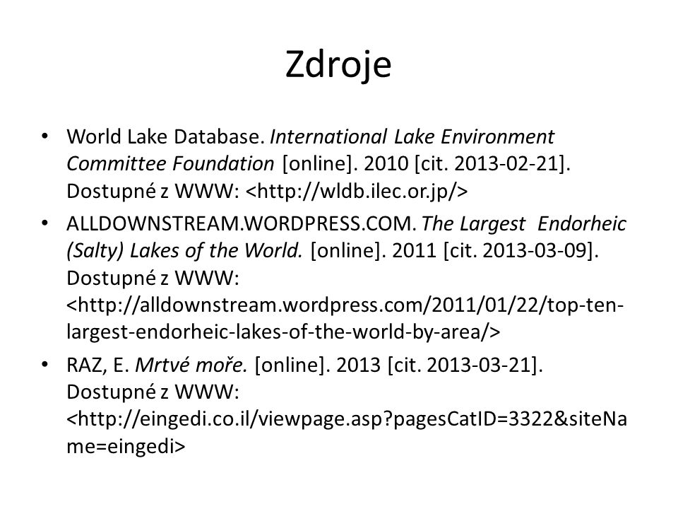 Zdroje World Lake Database. International Lake Environment Committee Foundation [online]. 2010 [cit. 2013-02-21]. Dostupné z WWW: ALLDOWNSTREAM.WORDPR