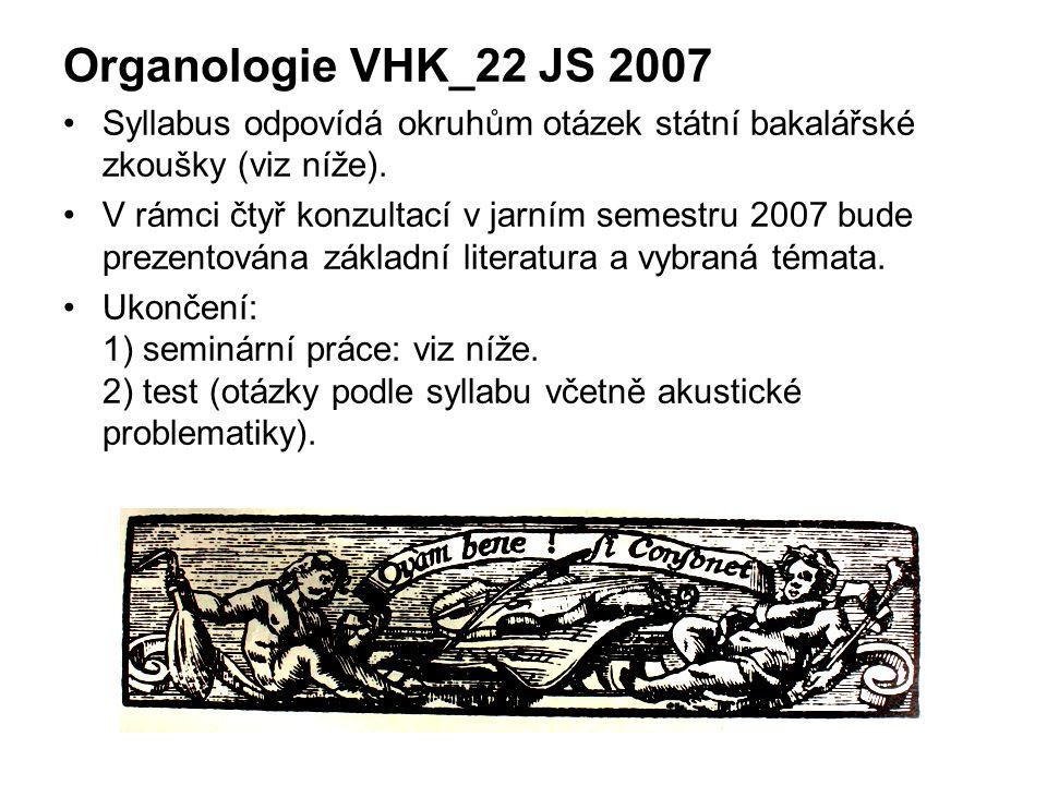 Organologie VHK_22 JS 2007 Syllabus odpovídá okruhům otázek státní bakalářské zkoušky (viz níže). V rámci čtyř konzultací v jarním semestru 2007 bude