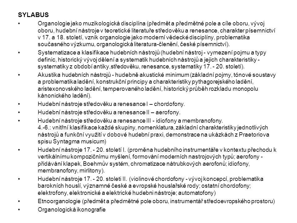SYLABUS Organologie jako muzikologická disciplína (předmět a předmětné pole a cíle oboru, vývoj oboru, hudební nástroje v teoretické literatuře středo