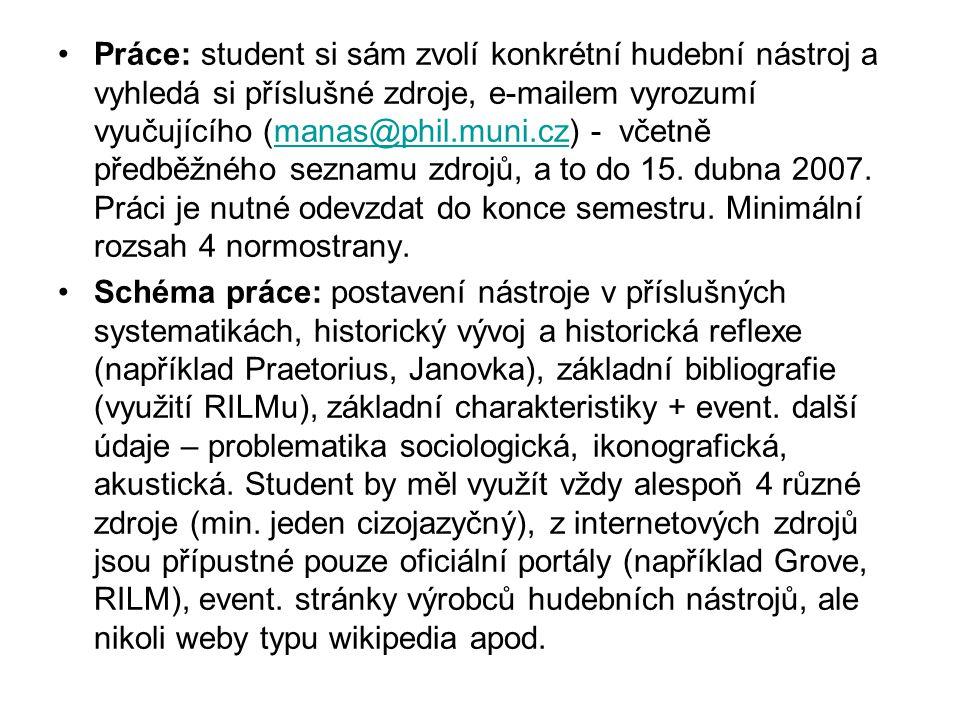 Práce: student si sám zvolí konkrétní hudební nástroj a vyhledá si příslušné zdroje, e-mailem vyrozumí vyučujícího (manas@phil.muni.cz) - včetně předb