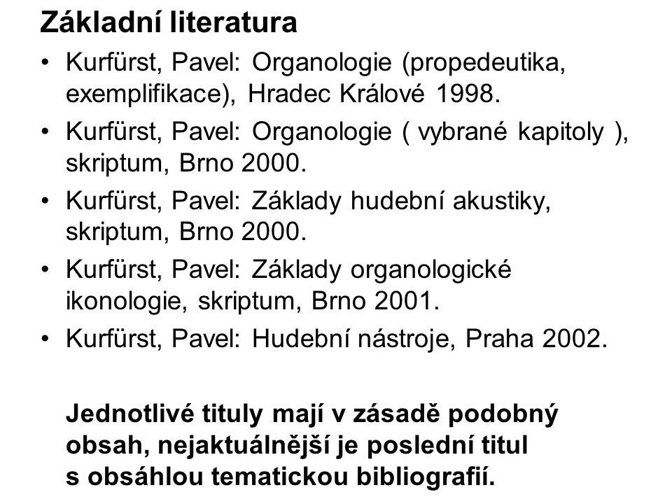 Základní literatura Kurfürst, Pavel: Organologie (propedeutika, exemplifikace), Hradec Králové 1998. Kurfürst, Pavel: Organologie ( vybrané kapitoly )