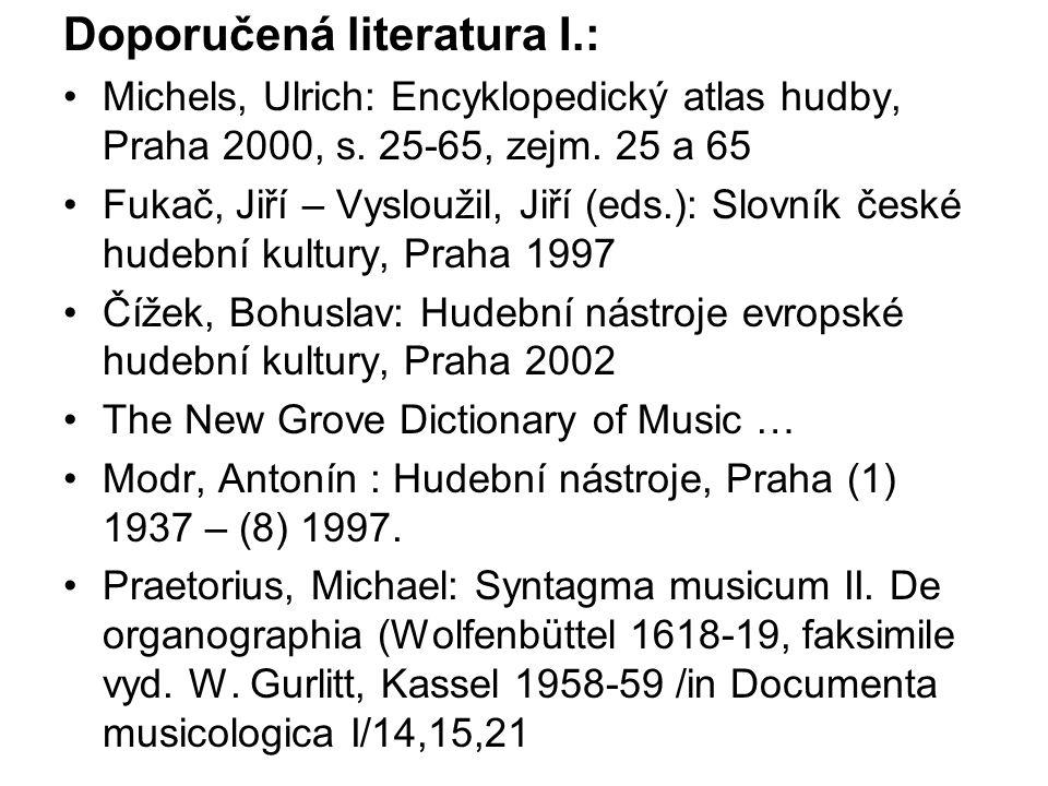 Doporučená literatura I.: Michels, Ulrich: Encyklopedický atlas hudby, Praha 2000, s. 25-65, zejm. 25 a 65 Fukač, Jiří – Vysloužil, Jiří (eds.): Slovn