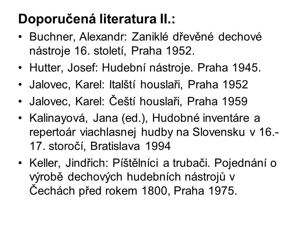 Doporučená literatura II.: Buchner, Alexandr: Zaniklé dřevěné dechové nástroje 16. století, Praha 1952. Hutter, Josef: Hudební nástroje. Praha 1945. J
