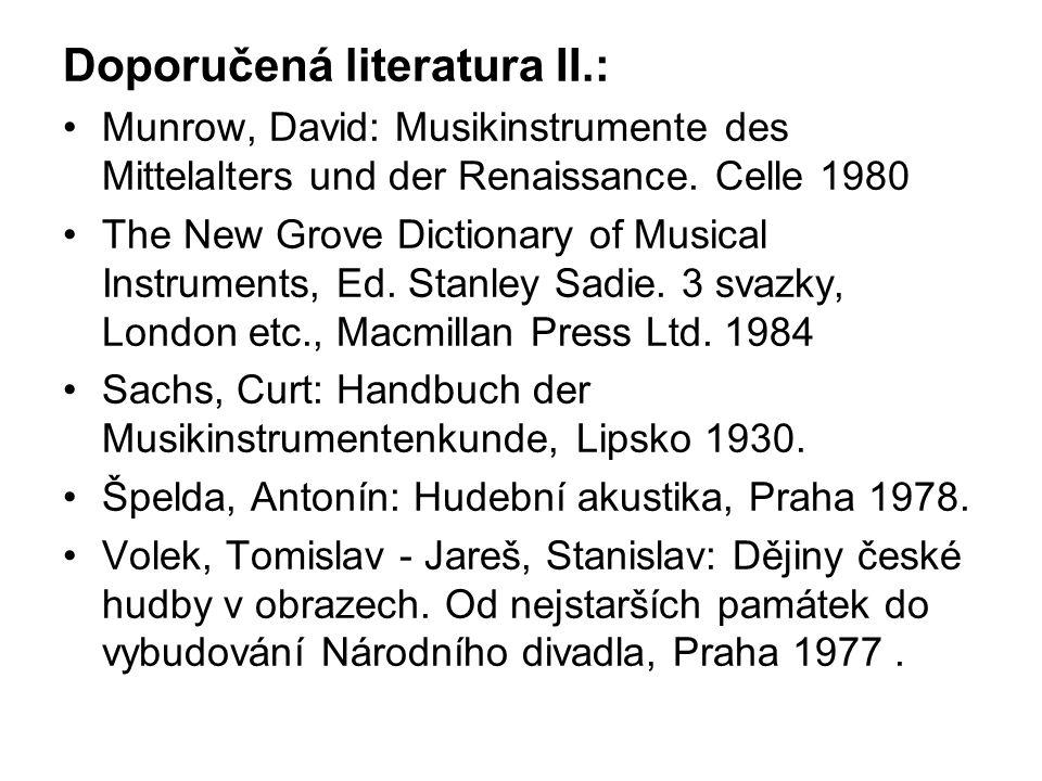 Doporučená literatura II.: Munrow, David: Musikinstrumente des Mittelalters und der Renaissance. Celle 1980 The New Grove Dictionary of Musical Instru