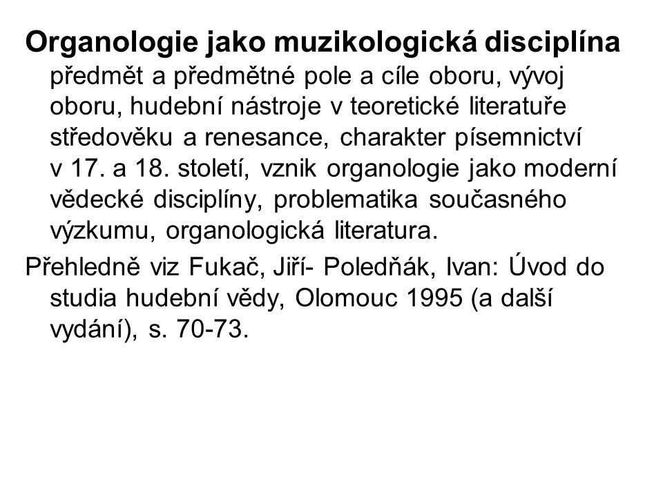 Organologie jako muzikologická disciplína předmět a předmětné pole a cíle oboru, vývoj oboru, hudební nástroje v teoretické literatuře středověku a re