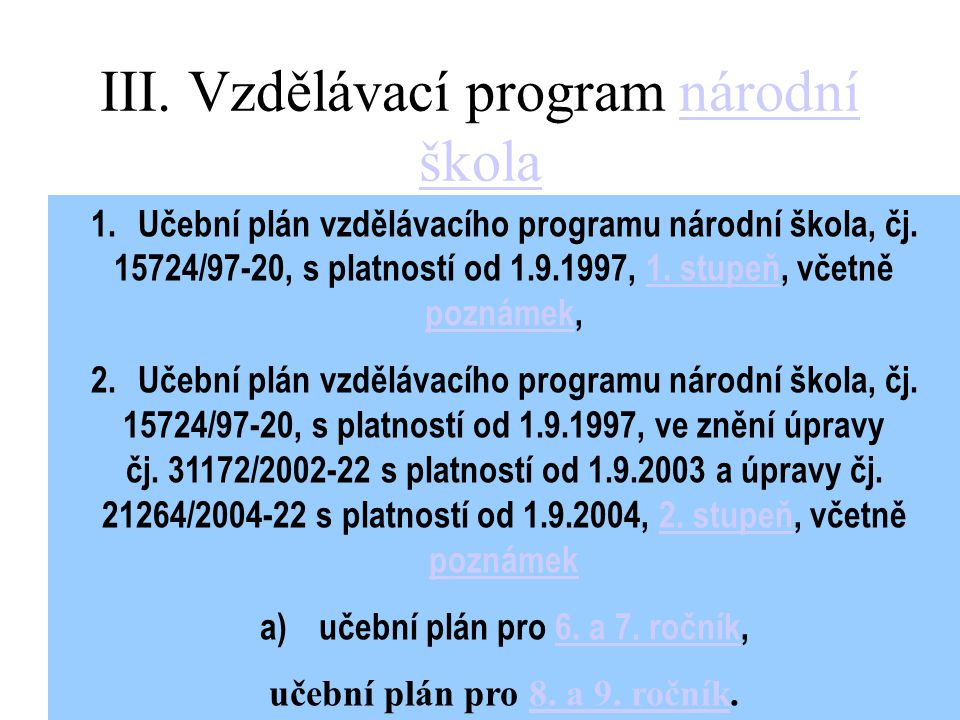 II. Vzdělávací program obecná školaobecná škola 1. Učební plán vzdělávacího programu obecná škola, čj. 12035/97-20, s platností od 1.9.1997, 1. – 5. r