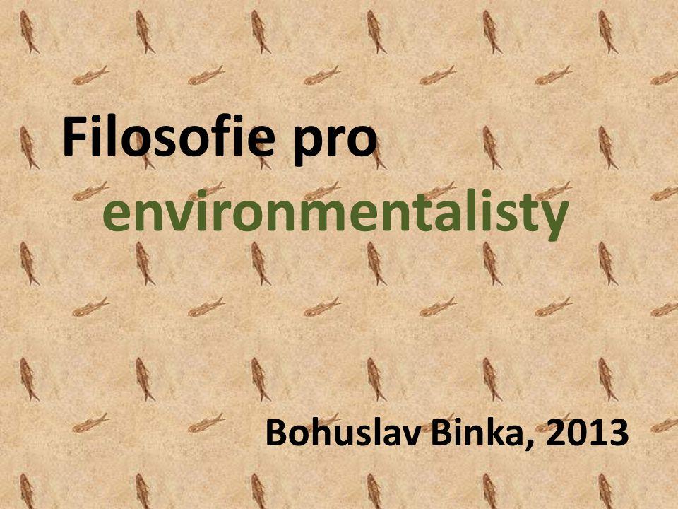 Filosofie pro environmentalisty Bohuslav Binka, 2013