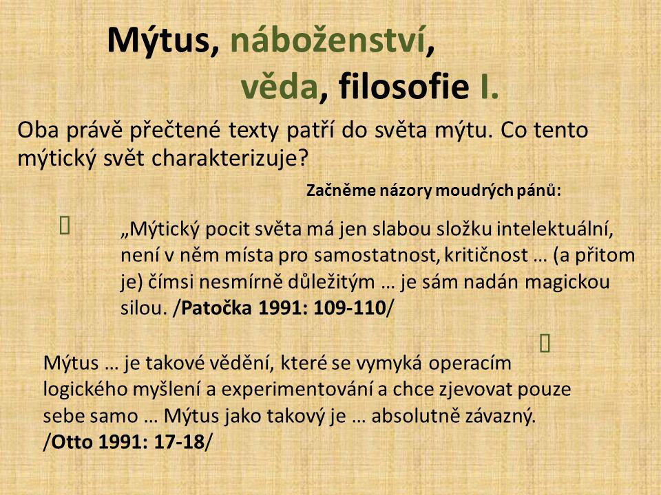 Mýtus, náboženství, věda, filosofie I. Oba právě přečtené texty patří do světa mýtu. Co tento mýtický svět charakterizuje? Začněme názory moudrých pán