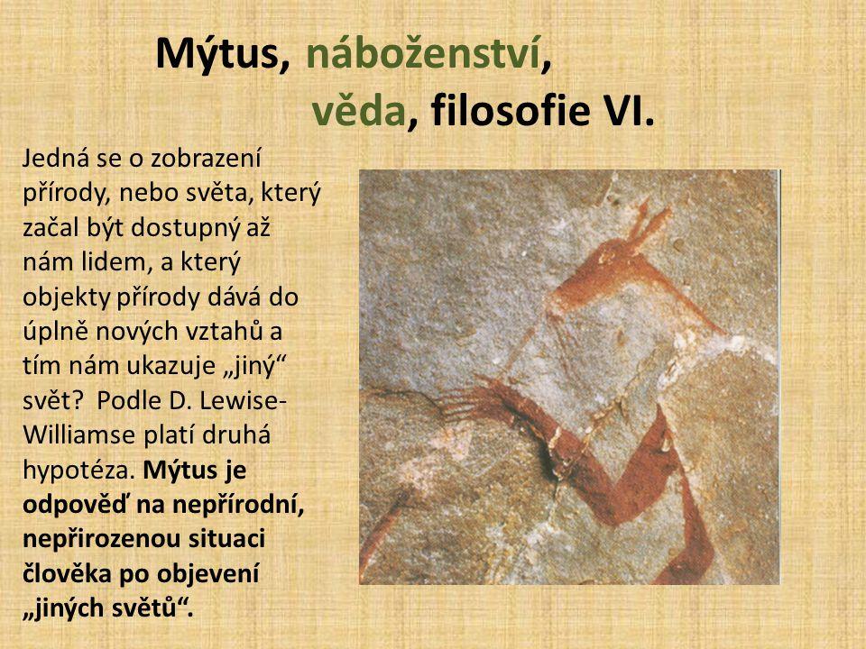 Mýtus, náboženství, věda, filosofie VI. Jedná se o zobrazení přírody, nebo světa, který začal být dostupný až nám lidem, a který objekty přírody dává