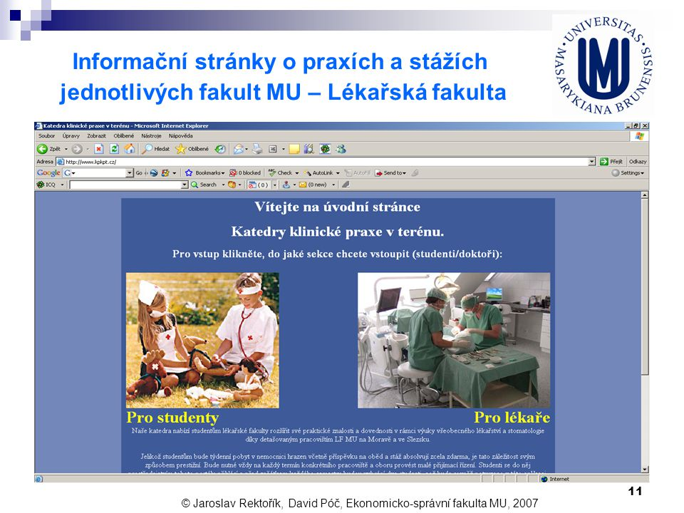 11 Informační stránky o praxích a stážích jednotlivých fakult MU – Lékařská fakulta © Jaroslav Rektořík, David Póč, Ekonomicko-správní fakulta MU, 200