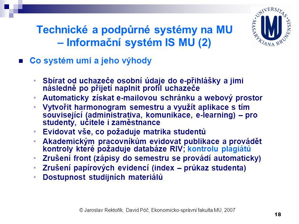 18 Technické a podpůrné systémy na MU – Informační systém IS MU (2) Co systém umí a jeho výhody Sbírat od uchazeče osobní údaje do e-přihlášky a jimi