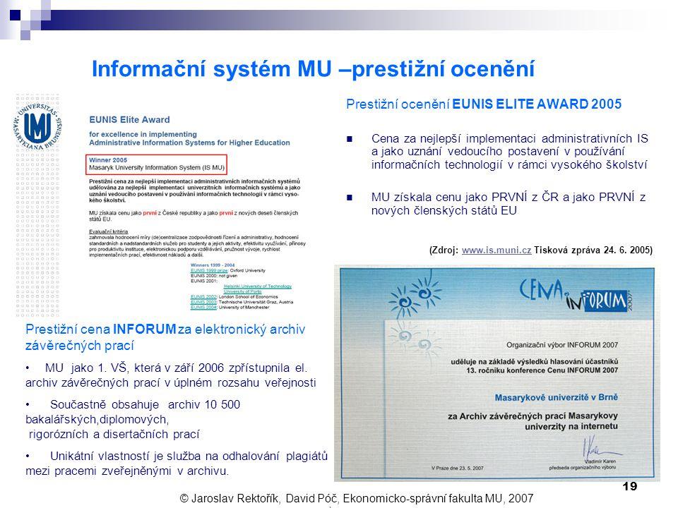 19 Informační systém MU –prestižní ocenění Prestižní ocenění EUNIS ELITE AWARD 2005 Cena za nejlepší implementaci administrativních IS a jako uznání v