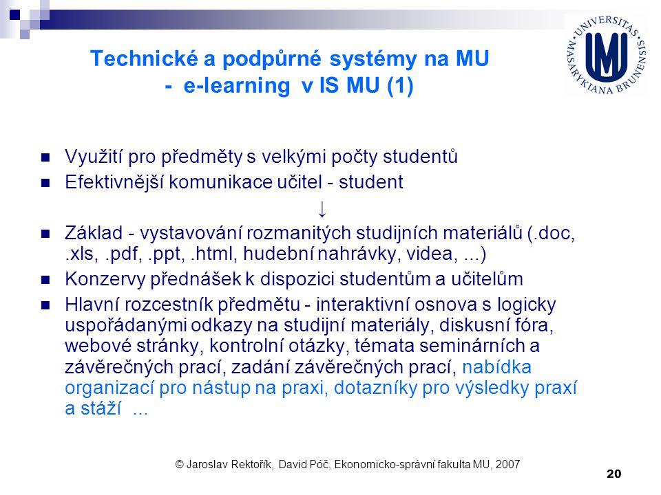 20 Technické a podpůrné systémy na MU - e-learning v IS MU (1) Využití pro předměty s velkými počty studentů Efektivnější komunikace učitel - student