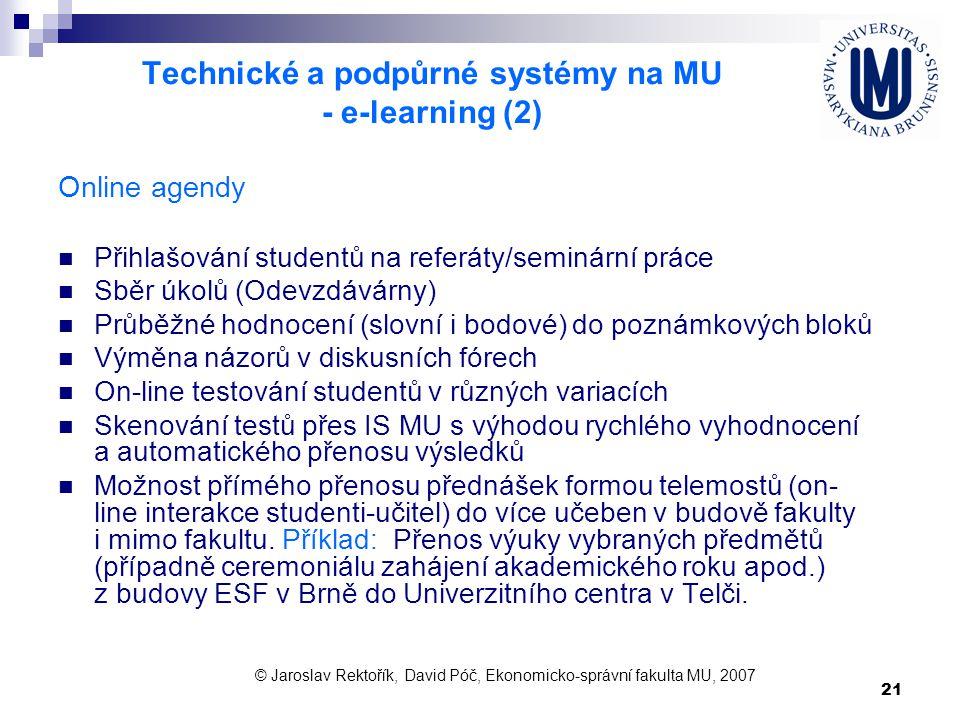 21 Technické a podpůrné systémy na MU - e-learning (2) Online agendy Přihlašování studentů na referáty/seminární práce Sběr úkolů (Odevzdávárny) Průbě