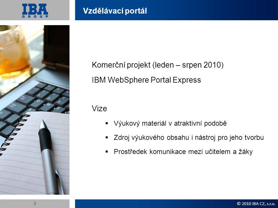 Vzdělávací portál Komerční projekt (leden – srpen 2010) IBM WebSphere Portal Express Vize  Výukový materiál v atraktivní podobě  Zdroj výukového obs