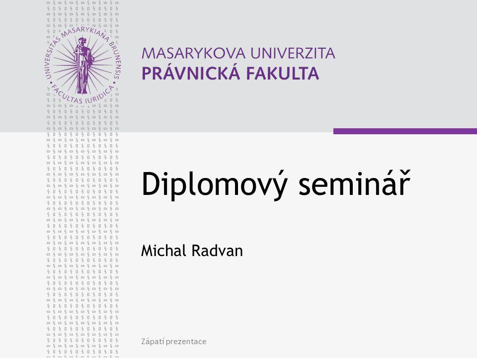 Zápatí prezentace Diplomový seminář Michal Radvan