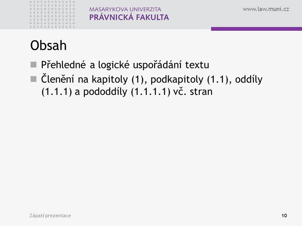 www.law.muni.cz Zápatí prezentace10 Obsah Přehledné a logické uspořádání textu Členění na kapitoly (1), podkapitoly (1.1), oddíly (1.1.1) a pododdíly