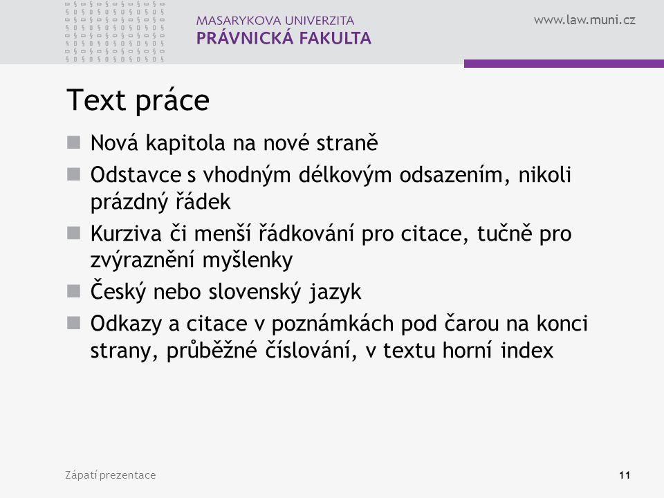 www.law.muni.cz Zápatí prezentace11 Text práce Nová kapitola na nové straně Odstavce s vhodným délkovým odsazením, nikoli prázdný řádek Kurziva či men