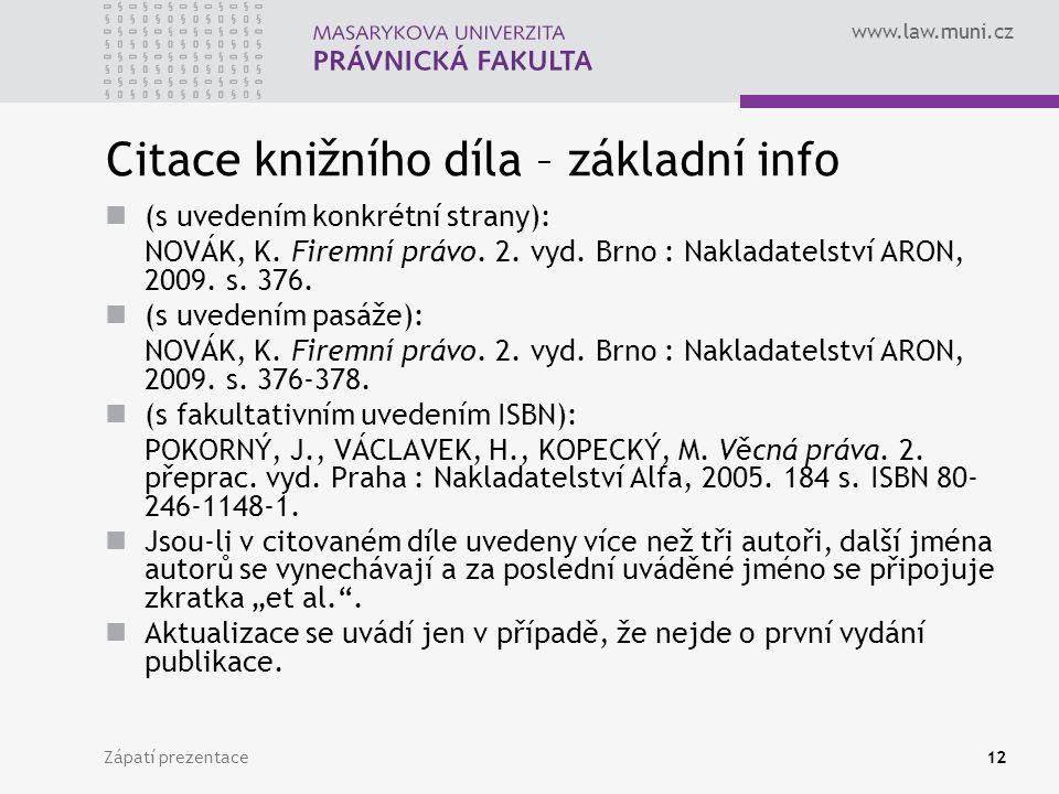 www.law.muni.cz Zápatí prezentace12 Citace knižního díla – základní info (s uvedením konkrétní strany): NOVÁK, K. Firemní právo. 2. vyd. Brno : Naklad