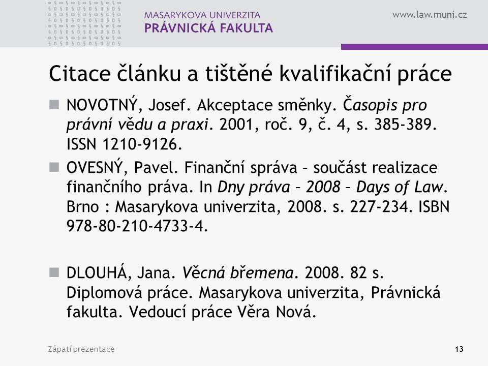 www.law.muni.cz Zápatí prezentace13 Citace článku a tištěné kvalifikační práce NOVOTNÝ, Josef. Akceptace směnky. Časopis pro právní vědu a praxi. 2001