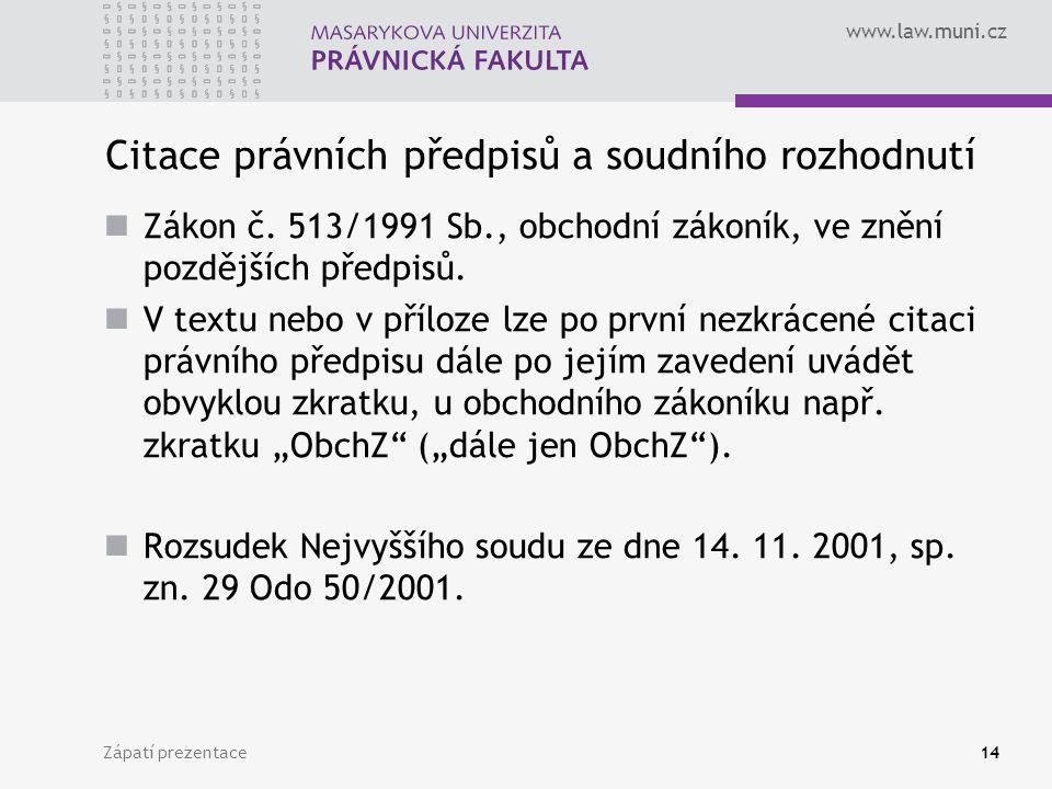 www.law.muni.cz Zápatí prezentace14 Citace právních předpisů a soudního rozhodnutí Zákon č. 513/1991 Sb., obchodní zákoník, ve znění pozdějších předpi