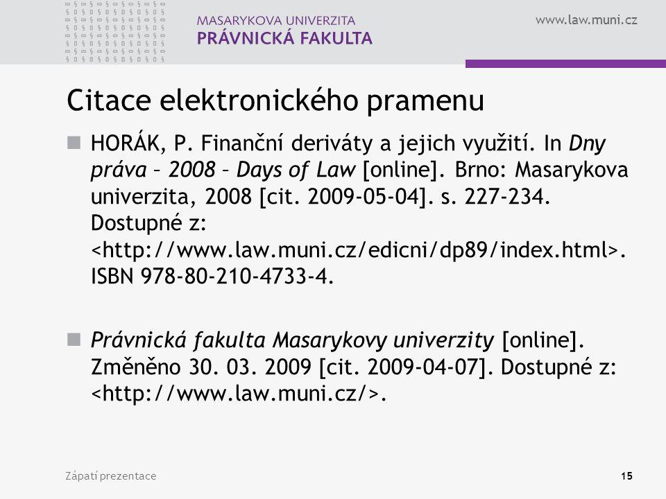 www.law.muni.cz Zápatí prezentace15 Citace elektronického pramenu HORÁK, P. Finanční deriváty a jejich využití. In Dny práva – 2008 – Days of Law [onl