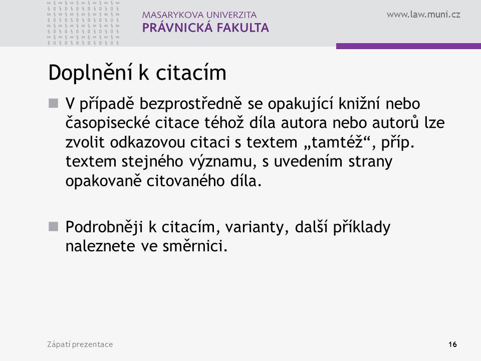www.law.muni.cz Zápatí prezentace16 Doplnění k citacím V případě bezprostředně se opakující knižní nebo časopisecké citace téhož díla autora nebo auto