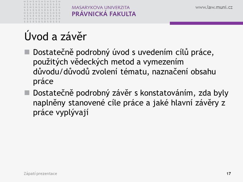 www.law.muni.cz Zápatí prezentace17 Úvod a závěr Dostatečně podrobný úvod s uvedením cílů práce, použitých vědeckých metod a vymezením důvodu/důvodů z