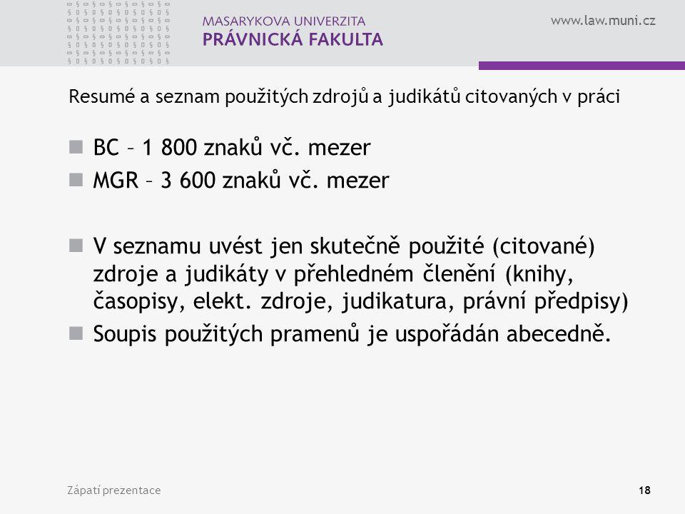 www.law.muni.cz Zápatí prezentace18 Resumé a seznam použitých zdrojů a judikátů citovaných v práci BC – 1 800 znaků vč. mezer MGR – 3 600 znaků vč. me