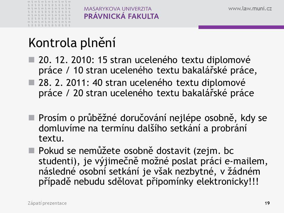 www.law.muni.cz Zápatí prezentace19 Kontrola plnění 20. 12. 2010: 15 stran uceleného textu diplomové práce / 10 stran uceleného textu bakalářské práce