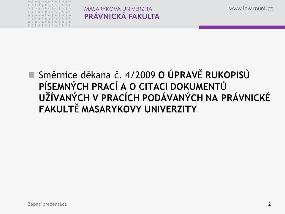 www.law.muni.cz Zápatí prezentace3 Obsah práce Zadání vedoucího práce Titulní strana Obsah práce Text práce Cizojazyčné resumé Seznam použitých zdrojů a judikátů citovaných v práci