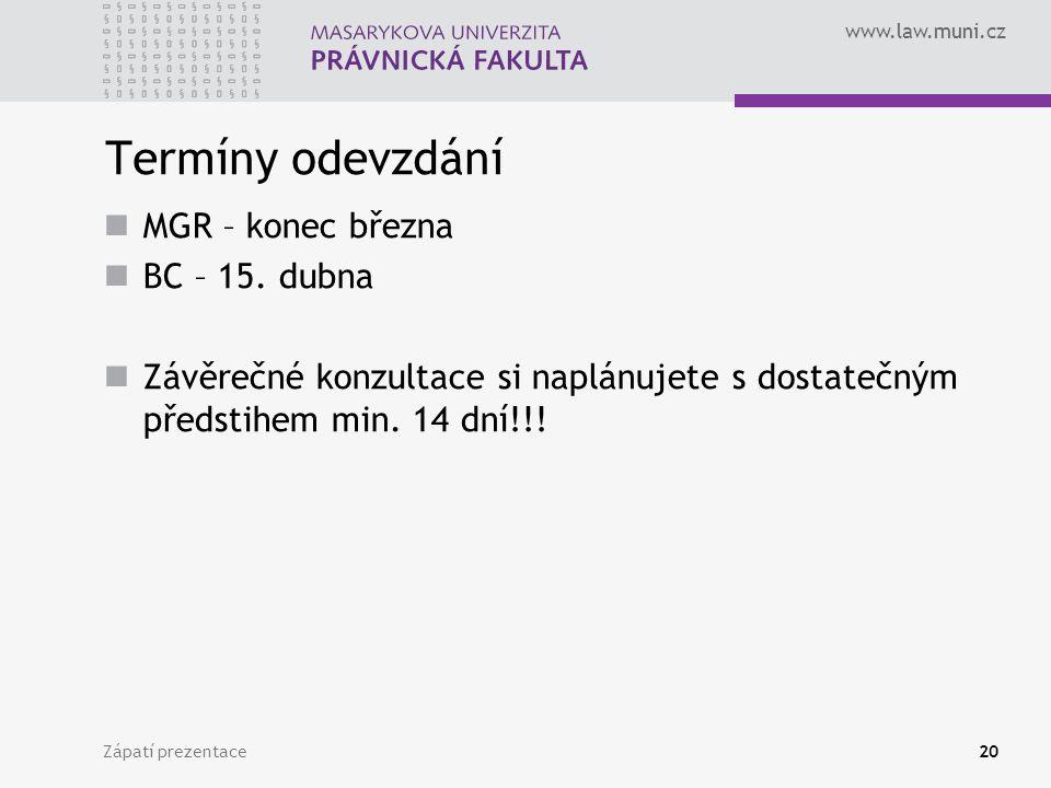 www.law.muni.cz Zápatí prezentace20 Termíny odevzdání MGR – konec března BC – 15. dubna Závěrečné konzultace si naplánujete s dostatečným předstihem m