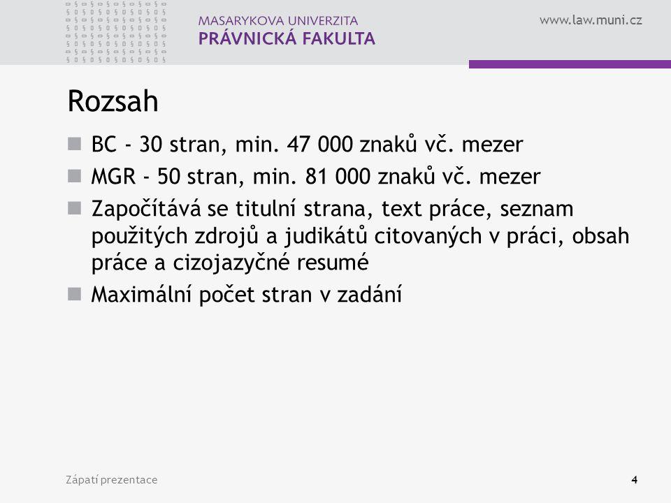 www.law.muni.cz Zápatí prezentace4 Rozsah BC - 30 stran, min. 47 000 znaků vč. mezer MGR - 50 stran, min. 81 000 znaků vč. mezer Započítává se titulní