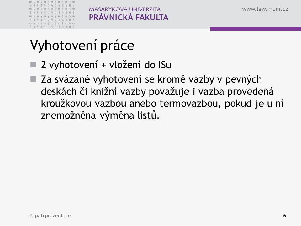 www.law.muni.cz Zápatí prezentace6 Vyhotovení práce 2 vyhotovení + vložení do ISu Za svázané vyhotovení se kromě vazby v pevných deskách či knižní vaz
